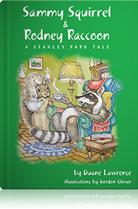 Sammy Squirrel and Rodney Raccoon A Stanley Park Tale